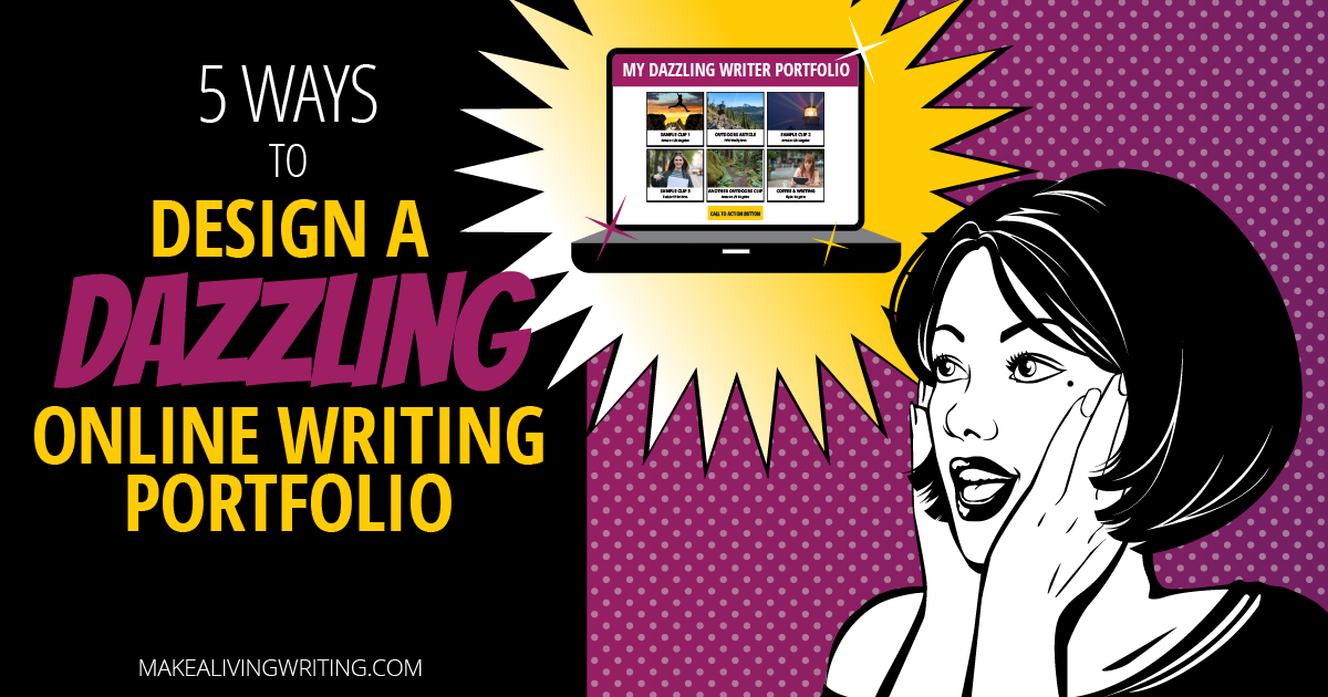 5 ways to design a dazzling online writing portfolio. Makealivingwriting.com