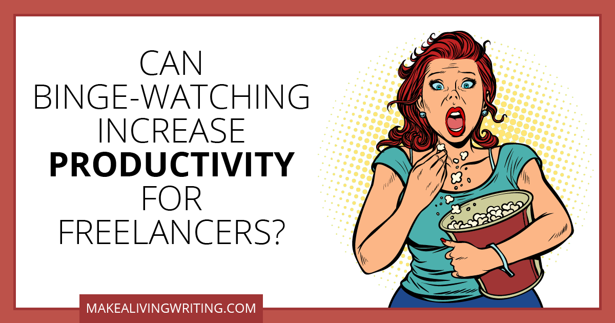 Can Binge-Watching Increase Productivity for Freelancers?. Makealivingwriting.com