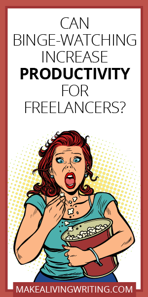 Can Binge-Watching Increase Productivity for Freelancers?. Makealivingwriting.com.