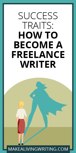 Success Traits: How to Become a Freelance Writer. Makealivingwriting.com.