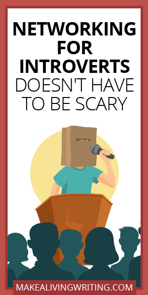 Networking for Introverts Doesn't Have to Be Scary. Makealivingwriting.com.