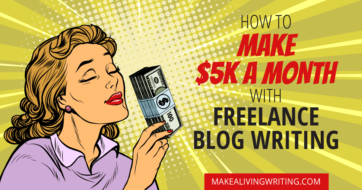 How to make $5000 a month with freelance blog writing. Makealivingwriting.com