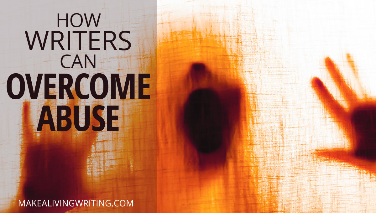 How to Overcome Abuse and Become a Full-Time Writer. Makealivingwriting.com