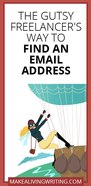 The Gutsy Freelancer's Way to Find an Email Address. Makealivingwriting.com.