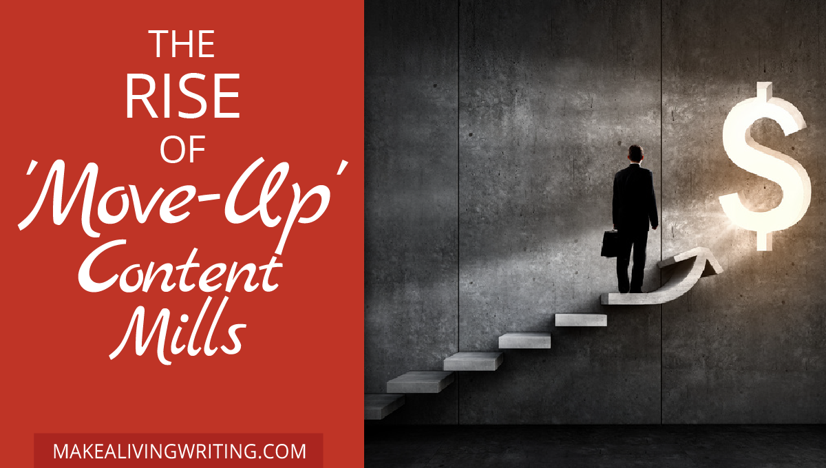 The Rise of 'Move-Up' Content Mills. Makealivingwriting.com