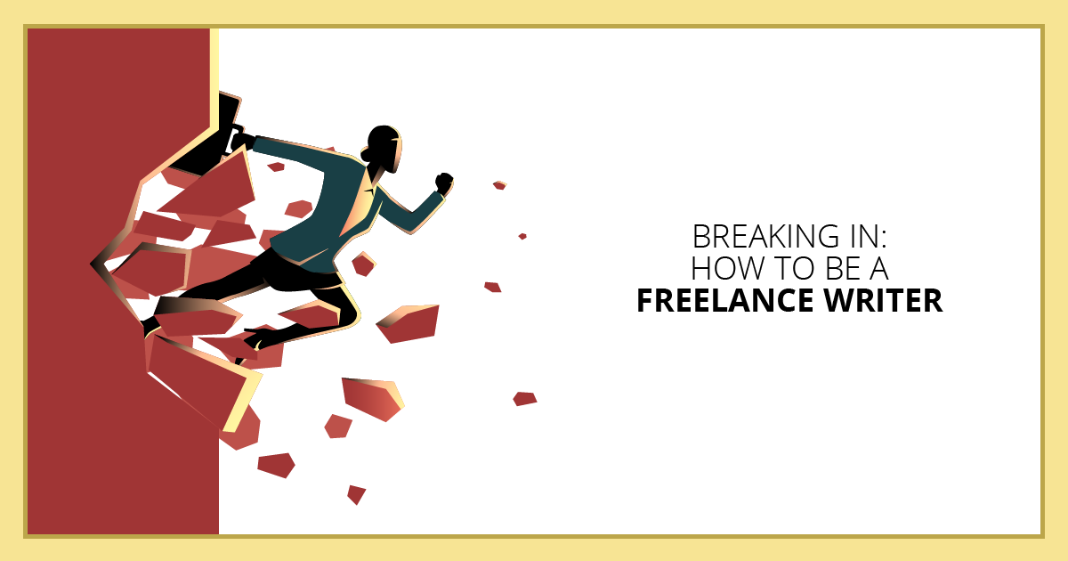 Breaking In: How to Be a Freelance Writer. Makealivingwriting.com