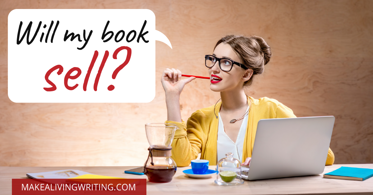 Got a Book Idea? These 4 Steps Reveal if it Will Sell. Makealivingwriting.com