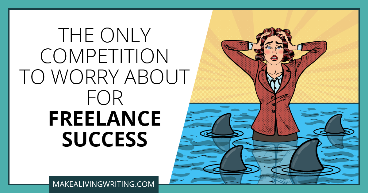 The only competition to worry about for freelance success. Makealivingwriting.com