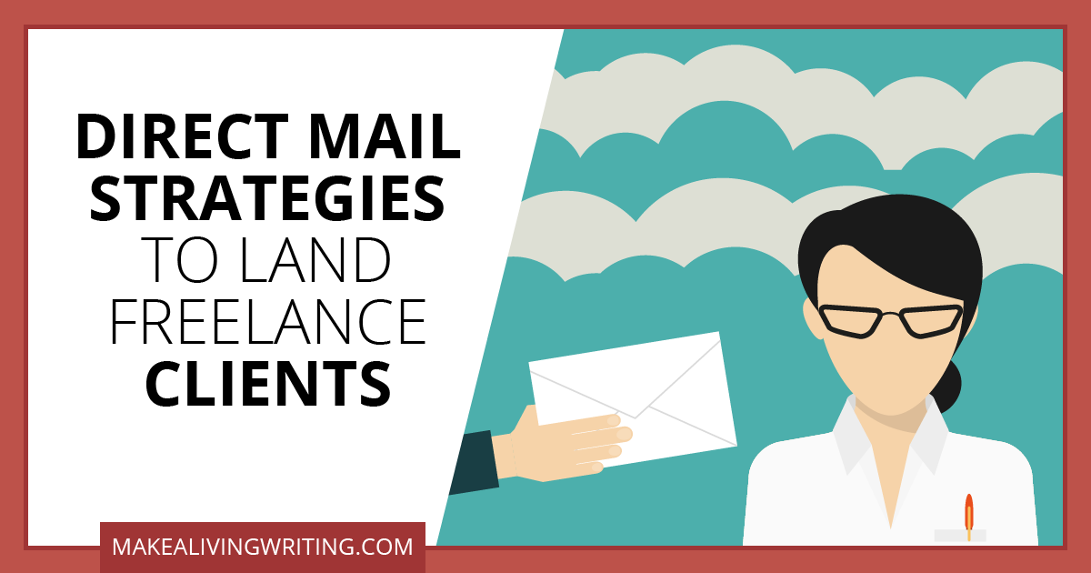 Direct mail strategies to land freelance clients. Makealivingwriting.com