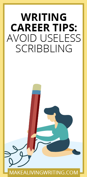 Writing Career Tips Avoid Useless Scribbling. Makealivingwriting.com