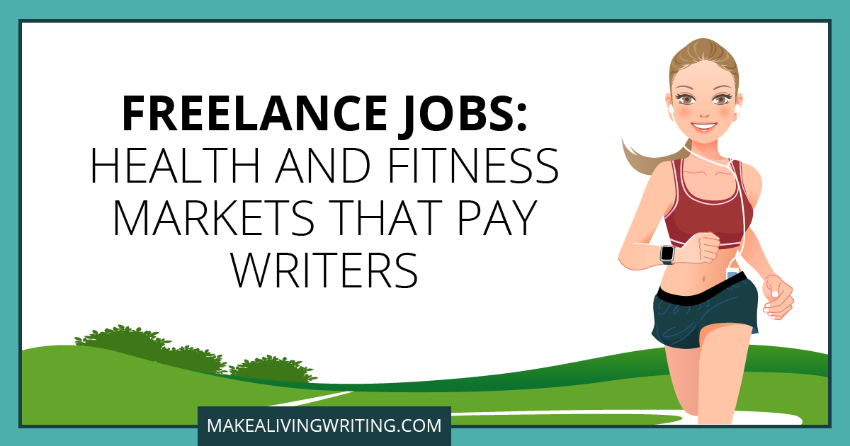 Freelance Jobs: Health and Fitness Markets That Pay Writers. Makealivingwriting.com