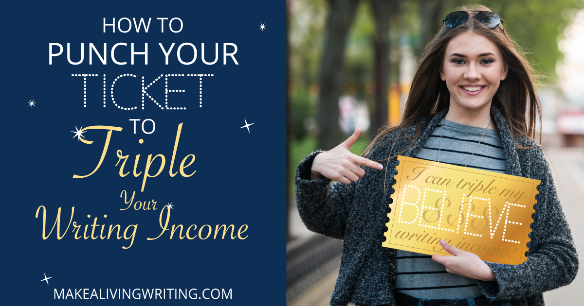 How to Punch Your Ticket to Triple Your Freelance Writing Income. Makealivingwriting.com