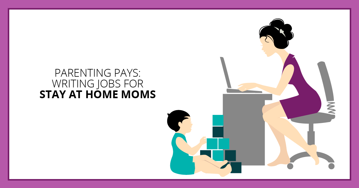 Parenting Pays: Writing Jobs for Stay at Home Moms. Makealivingwriting.com