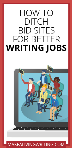 How to Ditch Bid Sites for Better Writing Jobs. Makealivingwriting.com