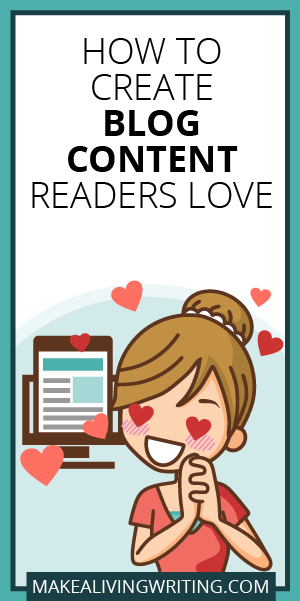 How to Create Blog Content Readers Love. Makealivingwriting.com