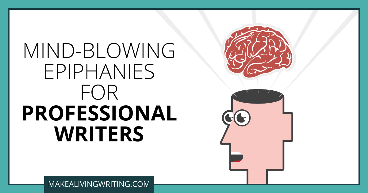 Mind-Blowing Epiphanies for Professional Writers. Makealivingwriting.com