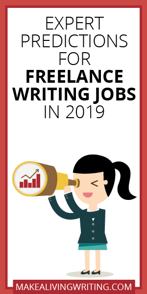 Expert Predictions for Freelance Writing Jobs in 2019. Makealivingwriting.com