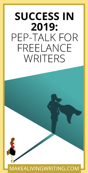Success in 2019: Pep-Talk for Freelance Writers. Makealivingwriting.com. Makealivingwriting.com