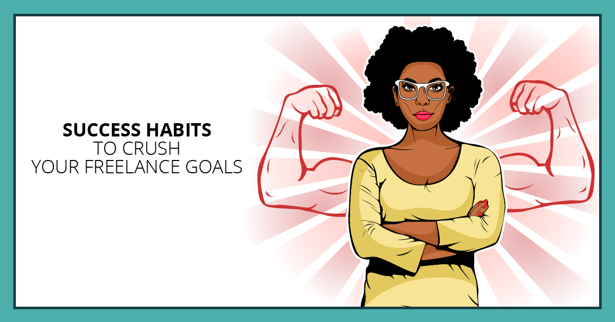 Success Habits to Crush Your Freelance Goals. Makealivingwriting.com