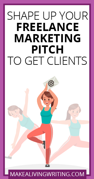 Shape Up Your Freelance Marketing Pitch to Get Clients. Makealivingwriting.com