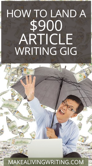 How to land a $900 Article Writing Gig. Makealivingwriting.com