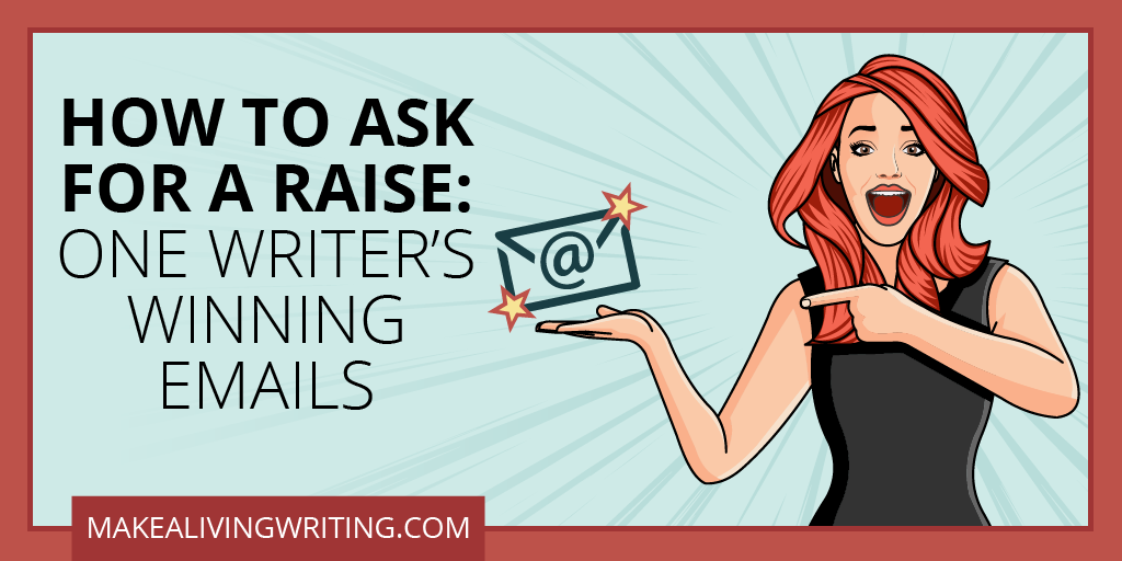 How to ask for a raise: A guide for freelance writers. Makealivingwriting.com