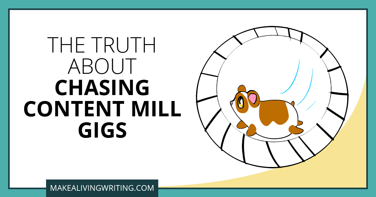 The Truth About Chasing Content Mill Gigs. Makealivingwriting.com