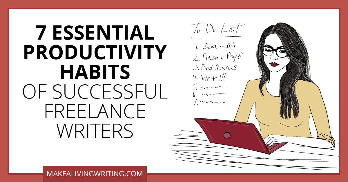 7 Essential Productivity Habits of Successful Freelance Writers. Makealivingwriting.com