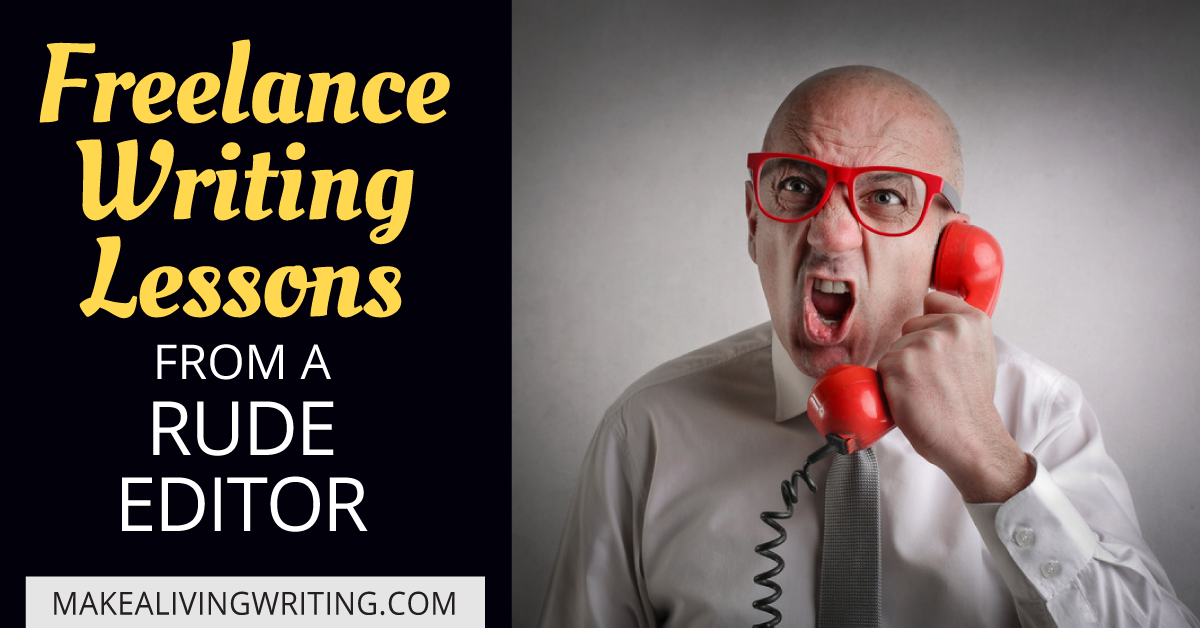 Freelance writing lessons from a rude editor. Makealivingwriting.com