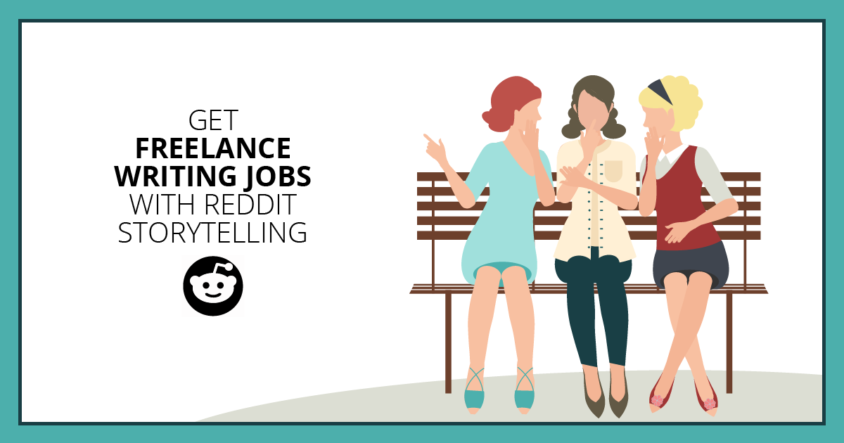 Get Freelance Writing Jobs with Reddit Storytelling. Makealivingwriting.com