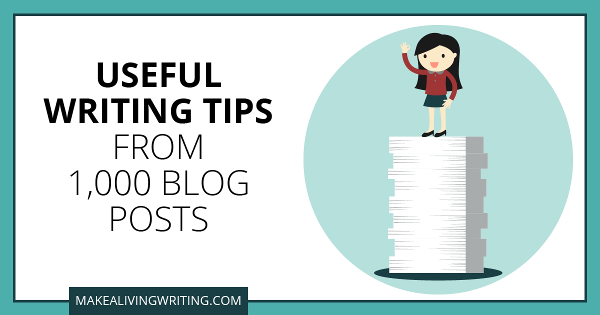 Useful Writing Tips From 1,000 Blog Posts. Makealivingwriting.com
