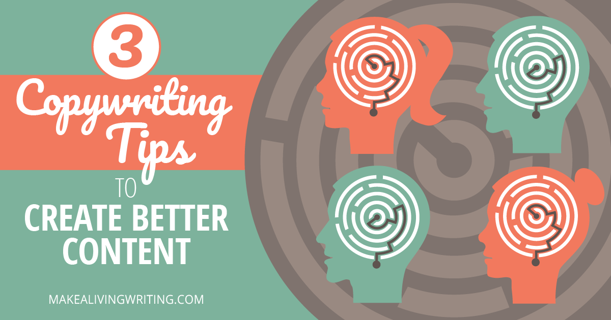 3 Keen Copywriting Tips to Create Better Content. Makealivingwriting.com.