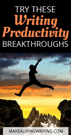 Try These Writing Productivity Breakthroughs. Makealivingwriting.com