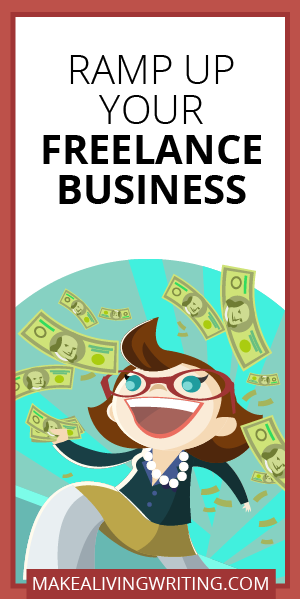 Ramp Up Your Freelance Business. Makealivingwriting.com.