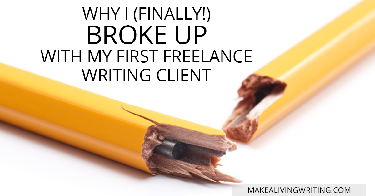 Why I (Finally!) Broke Up With My First Freelance Writing Client