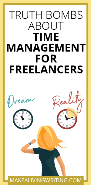Truth Bombs About Time Management for Freelancers. Makealivingwriting.com.