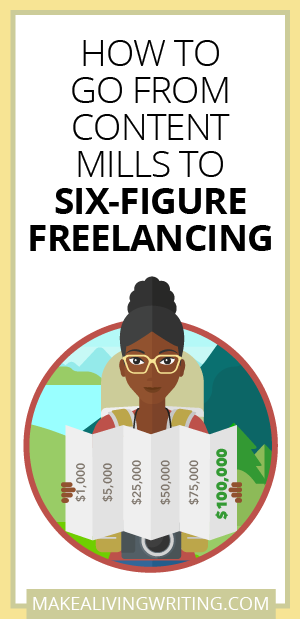 How to Go From Content Mills to Six-Figure Freelancing. Makealivingwriting.com
