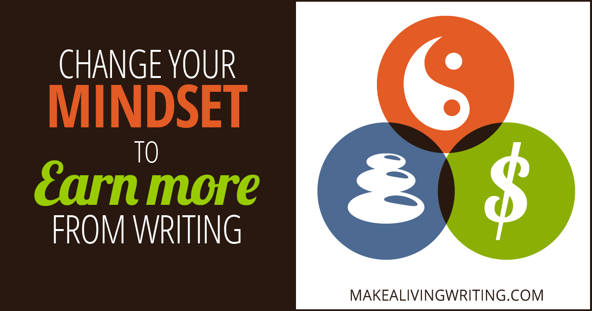 Young writers: Make these 3 vital success mindset changes to earn big. Makealivingwriting.com
