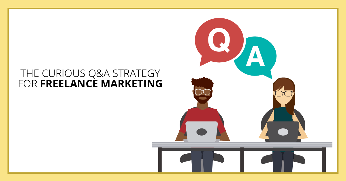 The Curious Q&A Strategy for Freelance Marketing. Makealivingwriting.com