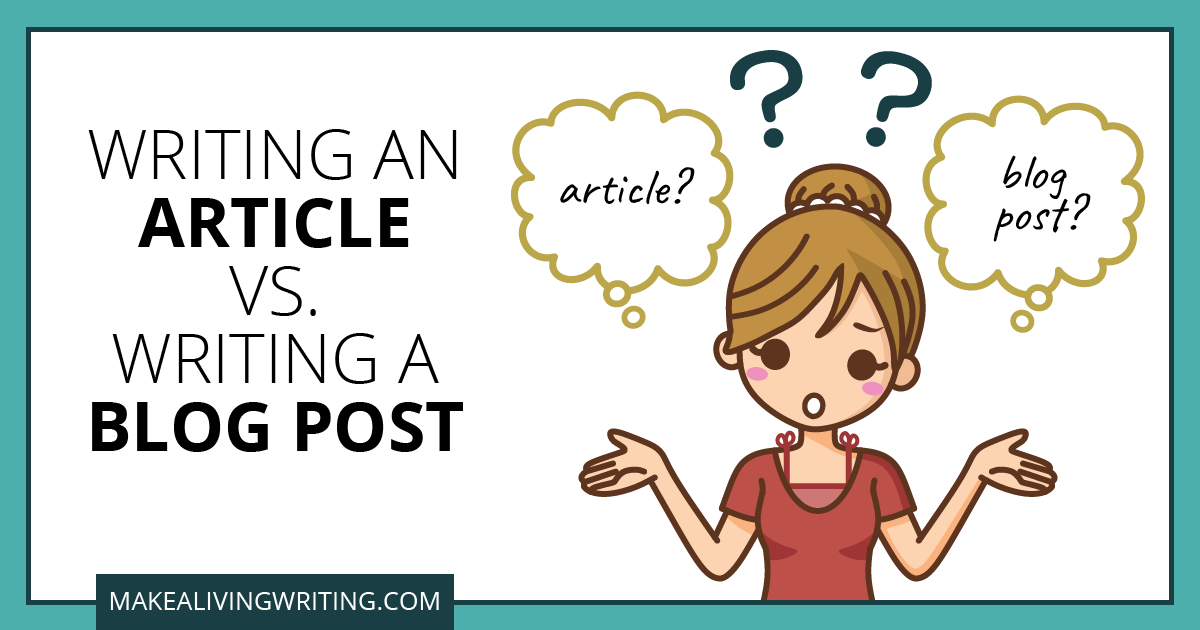 Writing an Article vs. Writing a Blog Post. Makealivingwriting.com