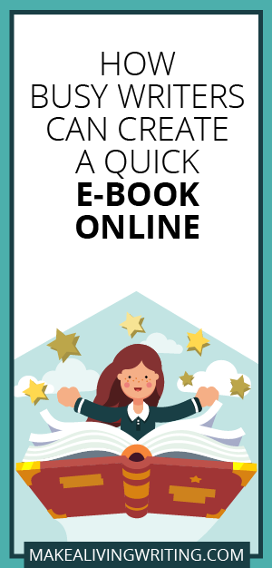 How Busy Writers Can Create a Quick E-Book Online. Makealivingwriting.com.