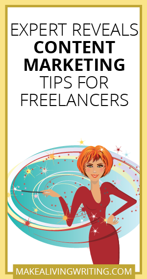 Expert Reveals Content Marketing Tips for Freelancers. Makealivingwriting.com.