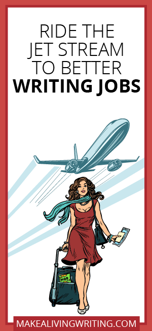 Ride the Jet Stream to Better Writing Jobs. Makealivingwriting.com.