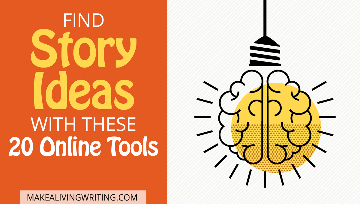Find Story Ideas With These 20 Online Tools. Makealivingwriting.com