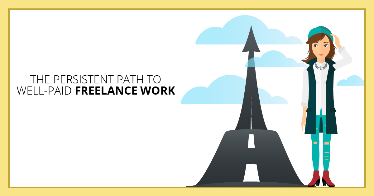 The Persistent Path to Well-Paid Freelance Work. Makealivingwriting.com