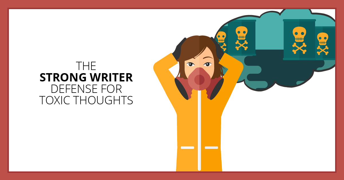 The Strong Writer Defense for Toxic Thoughts. Makealivingwriting.com