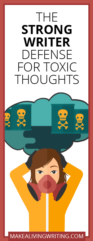 The Strong Writer Defense for Toxic Thoughts. Makealivingwriting.com.