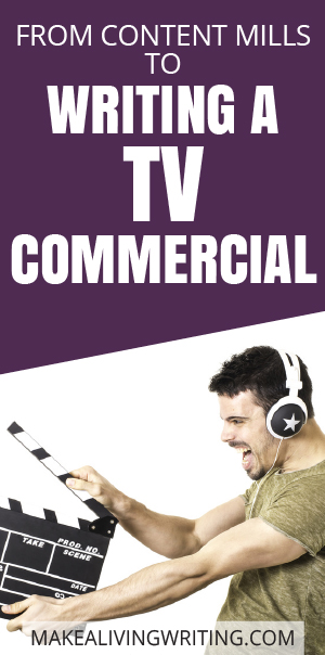 From a Content Mill to Writing a TV Commercial in 2 months! Makealivingwriting.com
