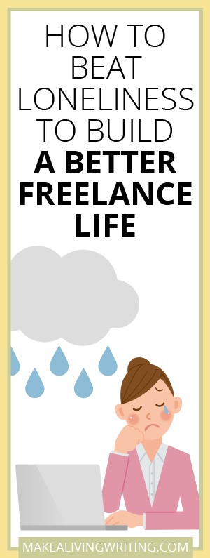 How to Beat Loneliness to Build a Better Freelance Life. Makealivingwriting.com