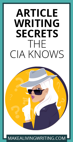 Article Writing Secrets the CIA Knows. Makelivingwriting.com
